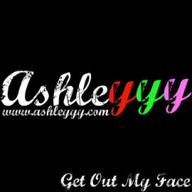 AshleYYY - Get Out My Face