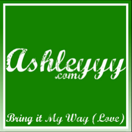 AshleYYY_Bring-it-My-Way-Love