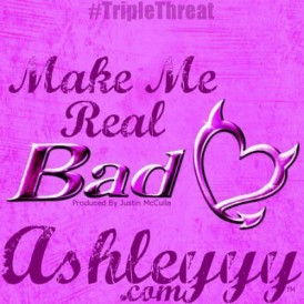 AshleYYY-Make Me Real Bad